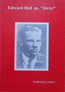 Hm Tadeusz Gaweł • Edward Heil pseudonim 'Jerzy'. Komendant Szarych Szeregów w Krakowie