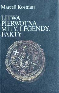 Marceli Kosman • Litwa pierwotna. Mity, legendy, fakty