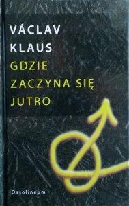Vaclav Klaus • Gdzie zaczyna się jutro