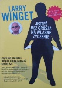 Larry Winget • Jesteś bez grosza na własne życzenie czyli jak przestać klepać biedę i zacząć lepiej żyć