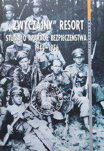'Zwyczajny' resort. Studia o aparacie bezpieczeństwa 1944-1956