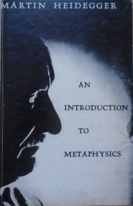 Martin Heidegger • An Introduction to Metaphysics