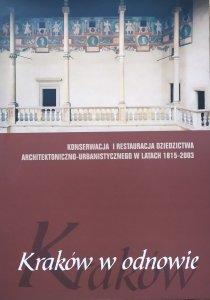 Kraków w odnowie • Konserwacja i restauracja dziedzictwa architektoniczno-urbanistycznego w latach 1815-2003
