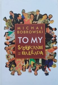 Michał Bobrowski • To My. Spotkanie z balladą