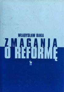 Władysław Baka • Zmagania o reformę