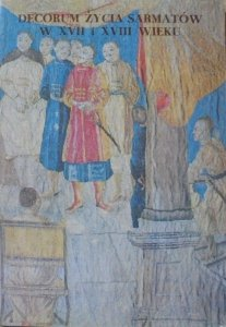 Decorum życia Sarmatów w XVII i XVIII wieku • Katalog pokazu sztuki zdobniczej ze zbiorów Muzeum Narodowego w Warszawie