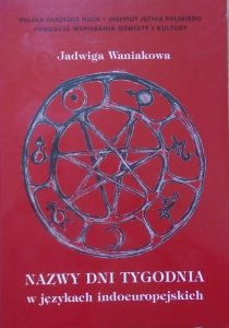 Jadwiga Waniakowa • Nazwy dni tygodnia w językach indoeuropejskich [dedykacja autorska]