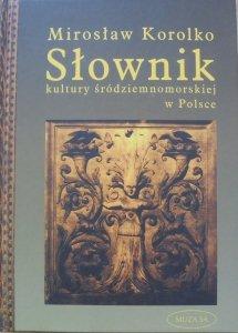 Mirosław Korolko • Słownik kultury śródziemnomorskiej w Polsce