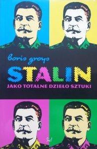 Boris Groys • Stalin jako totalne dzieło sztuki