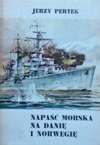 Jerzy Pertek • Napaść morska na Danię i Norwegię