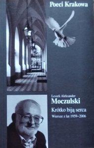 Leszek Aleksander Moczulski • Krótko biją serca. Wiersze z lat 1959-2006