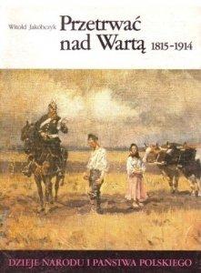 Witold Jakóbczyk • Przetrwać nad Wartą 1815-1914 [III-55]