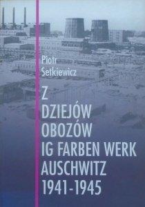 Piotr Setkiewicz • Z dziejów obozów IG Farben Werk Auschwitz 1941-1945