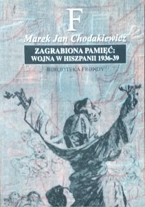 Marek Jan Chodakiewicz • Zagrabiona pamięć. Wojna w Hiszpanii 1936-1939