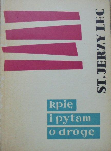 Stanisław Jerzy Lec • Kpię i pytam o drogę [Teresa Stankiewicz-Chamielcowa]