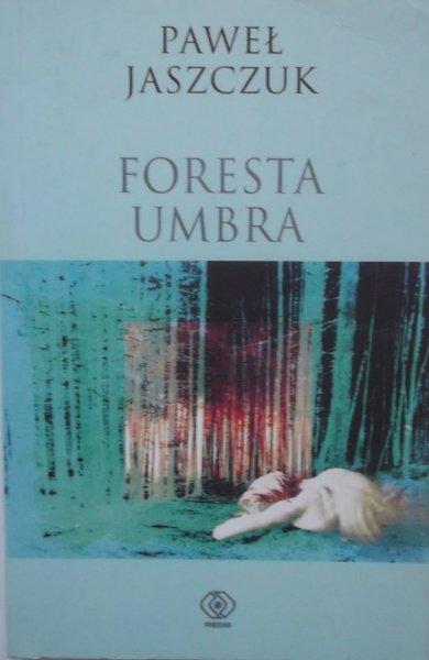 Paweł Jaszczuk • Foresta Umbra