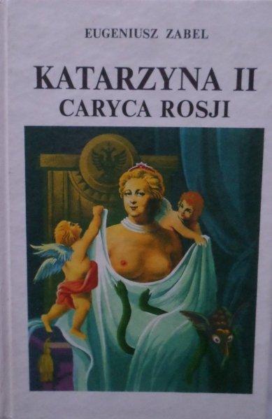 Eugeniusz Zabel • Katarzyna II Caryca Rosji