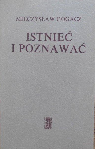 Mieczysław Gogacz • Istnieć i poznawać