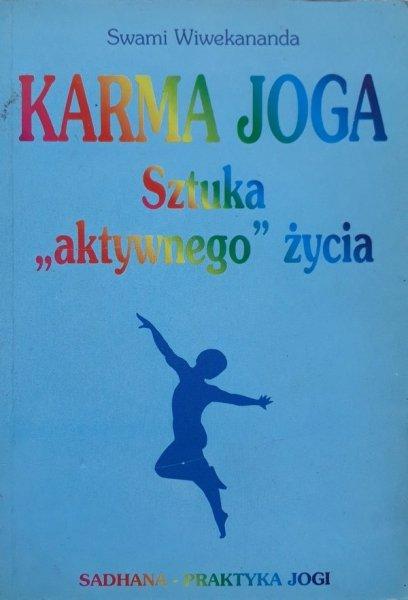 Swami Wiwekananda • Karma joga. Sztuka aktywnego życia