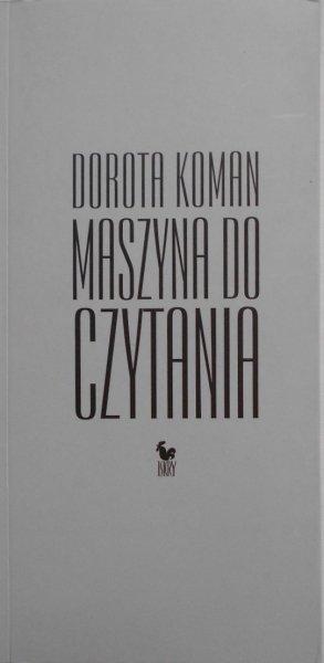 Dorota Koman • Maszyna do czytania