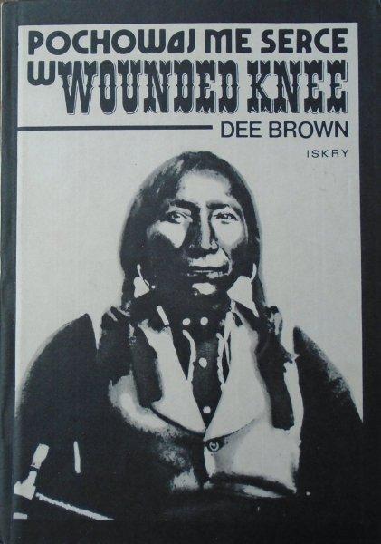 Dee Brown • Pochowaj me serce w Wounded Knee [Indianie]