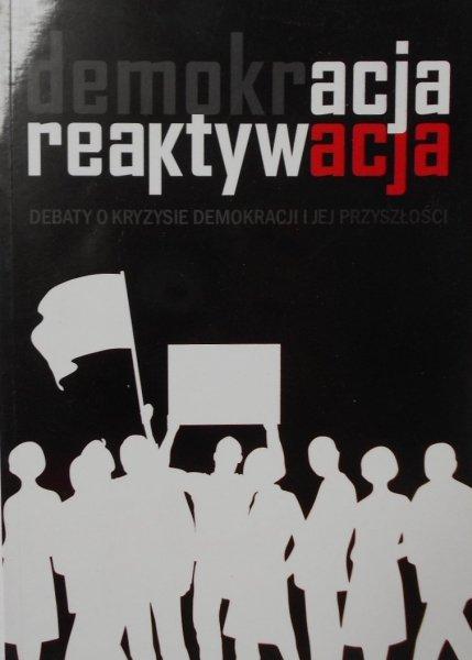 Demokracja reaktywacja • Debaty o kryzysie demokracji i jej przyszłości