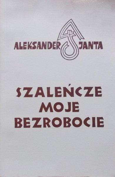 Aleksander Janta • Szaleńcze moje bezrobocie