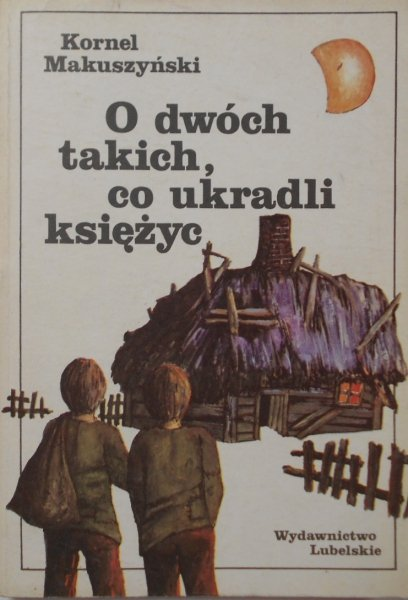 Kornel Makuszyński • O dwóch takich, co ukradli księżyc