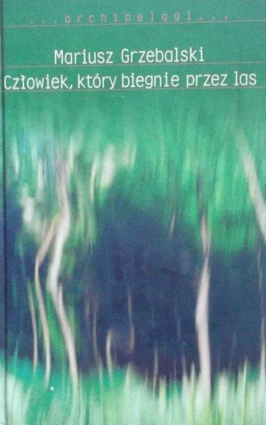 Mariusz Grzebalski • Człowiek, który biegnie przez las