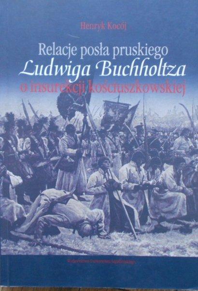 Henryk Kocój • Relacje posła pruskiego Ludwiga Buchholtza o insurekcji kościuszkowskiej