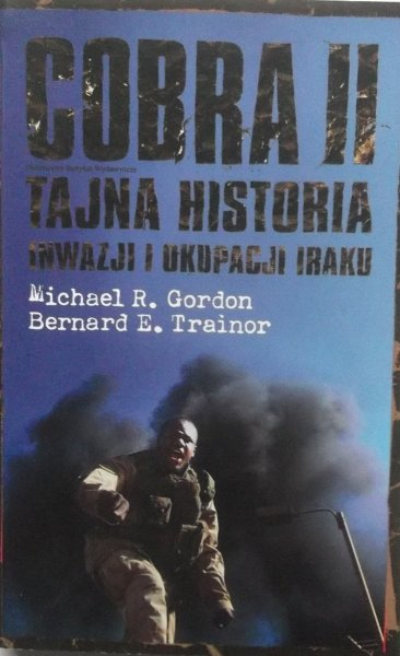 Michael Gordon, Bernard Trainor • Cobra II. Tajna historia inwazji i okupacji Iraku