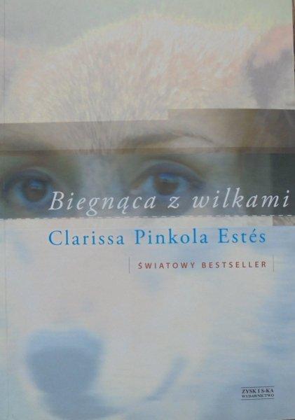 Clarissa Pinkola Estes • Biegnąca z wilkami. Archetyp Dzikiej Kobiety w mitach i legendach