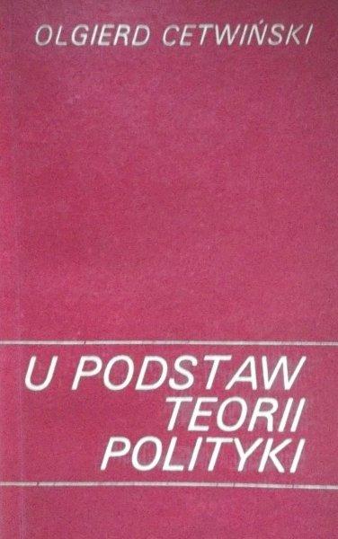Olgierd Cetwiński • U podstaw teorii polityki