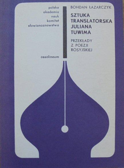 Bohdan Łazarczyk • Sztuka translatorska Juliana Tuwima. Przekłady z poezji rosyjskiej