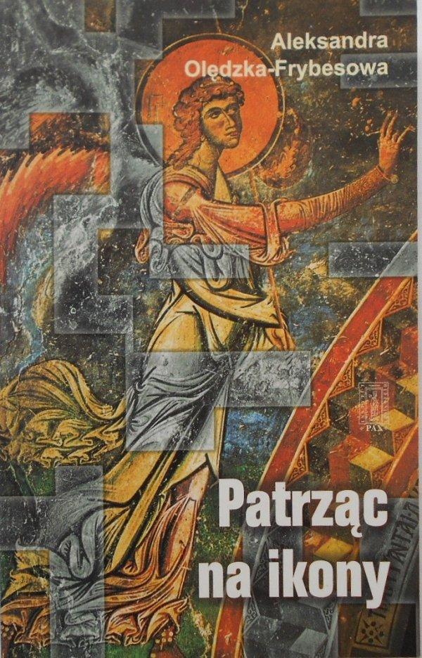 Aleksandra Olędzka Frybesowa • Patrząc na ikony