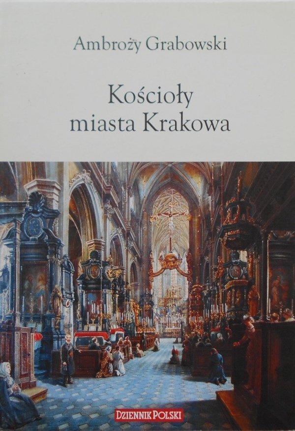 Ambroży Grabowski • Kościoły miasta Krakowa