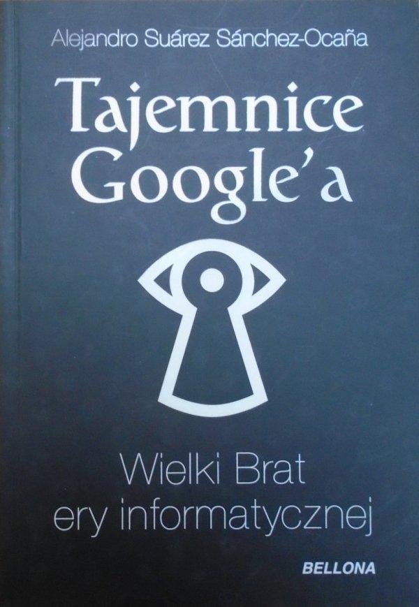 Alejandro Suarez Sanchez-Ocana • Tajemnice Google'a. Wielkie Brat ery informatycznej