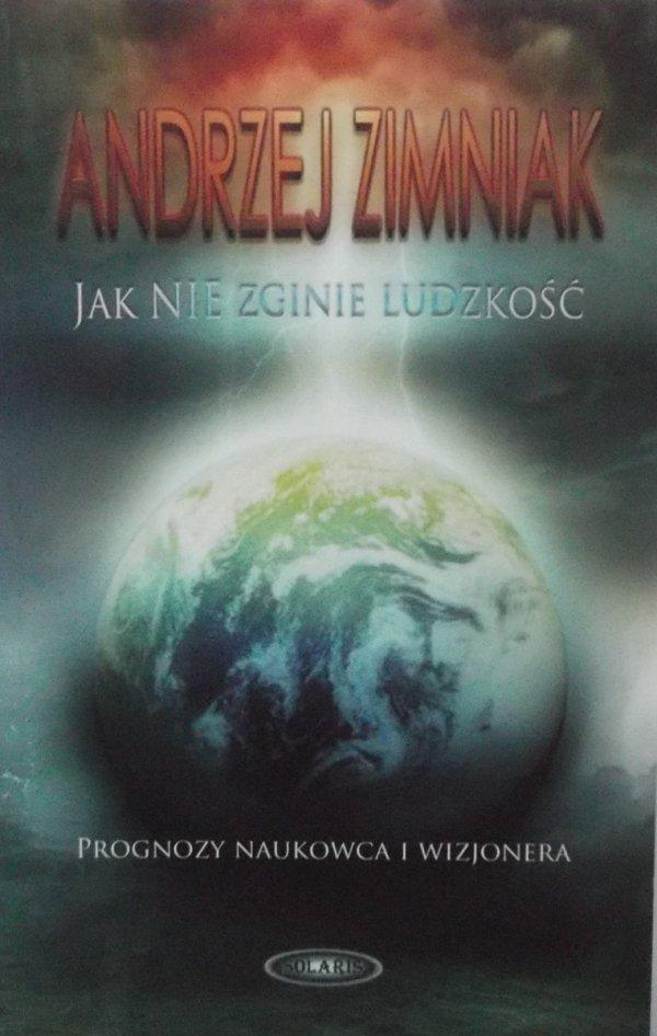 Andrzej Zimniak • Jak nie zginie ludzkość
