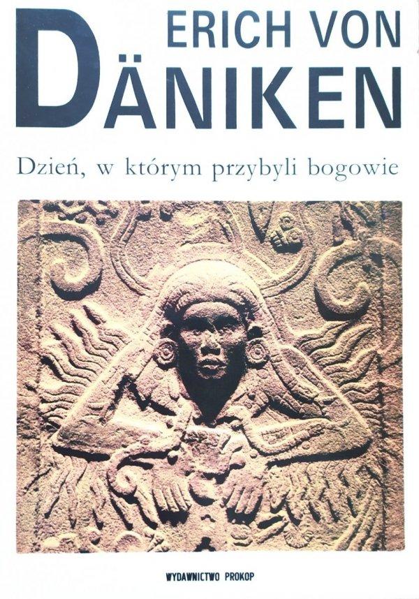 Erich von Daniken Dzień, w którym przybyli bogowie