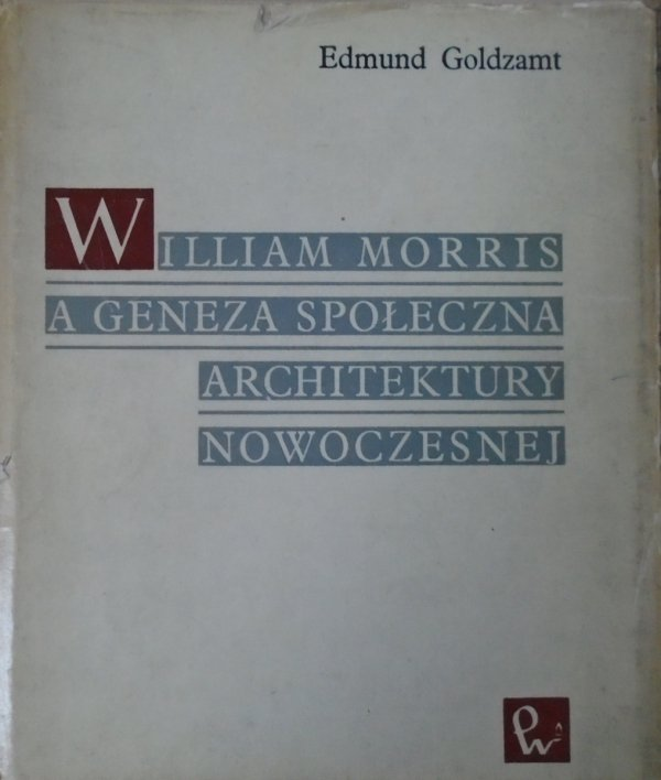 Edmund Goldzamt • William Morris a geneza społeczna architektury nowoczesnej