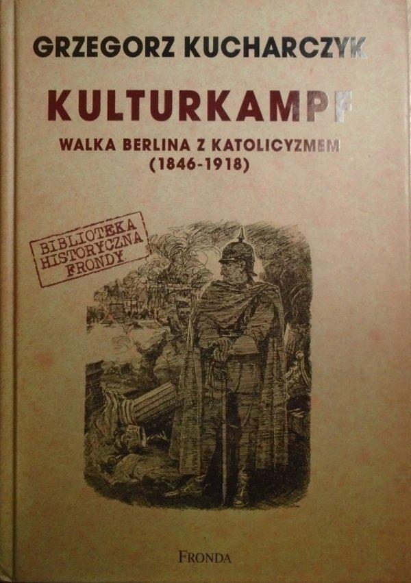 Grzegorz Kucharczyk • Kulturkampf. Walka Berlina z katolicyzmem 1848-1918