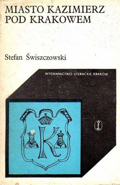 Stefan Świszczowski • Miasto Kazimierz Pod Krakowem [dedykacja autora]