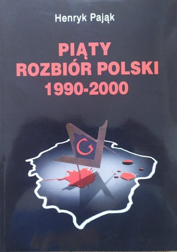 Henryk Pająk Piąty rozbiór Polski 1990-2000