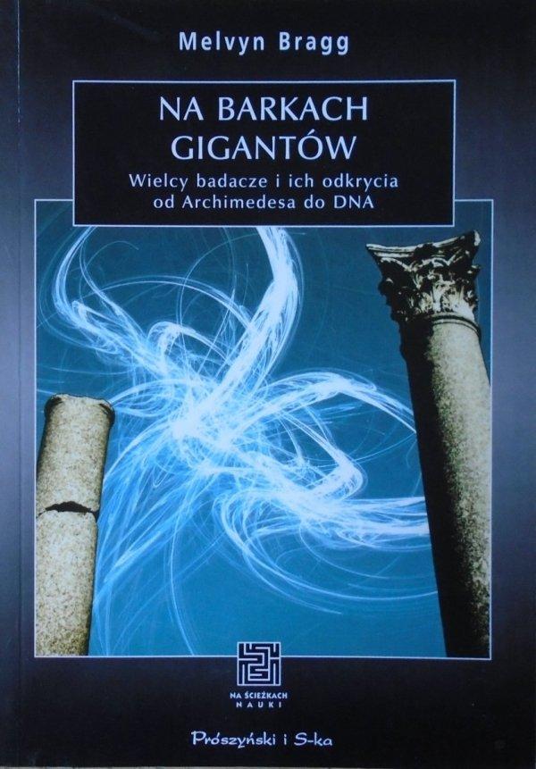 Melvyn Bragg • Na barkach gigantów. Wielcy badacze i ich odkrycia od Archimedesa do DNA