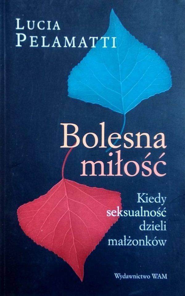 Lucia Pelamatti • Bolesna miłość Kiedy seksualność dzieli małżonków