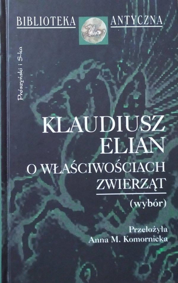Klaudiusz Elian O właściwościach zwierząt [Biblioteka Antyczna]