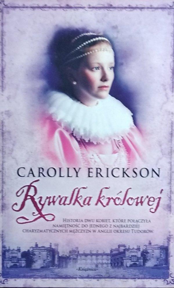 Carolly Erickson • Rywalka królowej