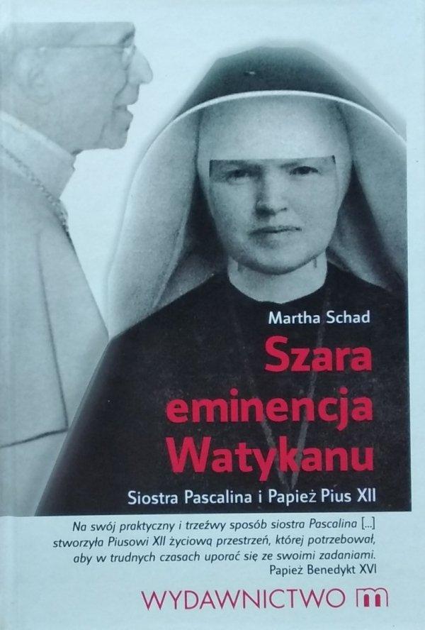 Martha Schad • Szara eminencja Watykanu Siostra Pascalina i Papież Pius XII