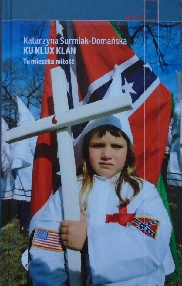 Katarzyna Surmiak-Domańska • Ku Klux Klan. Tu mieszka miłość