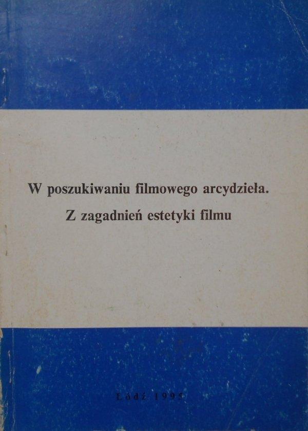 W poszukiwaniu filmowego arcydzieła • Z zagadnień estetyki filmu